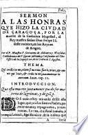 Sermon A La Honras Qve Hizo La Civdad De Çaragoça, Por La muerte de la Catholica Magestad, el Rey nuestro Señor Don Felipe II. deste nombre, en los Reynos de Aragon