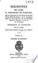 Sermones del Padre D. Theodoro de Almeyda, de la Congregación del Oratorio de San Felipe Neri ... ; traducidos al castellano por el Padre Don Francisco Vazquez Giron, C. R. ; tomo II, Sermones de Quaresma