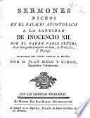 Sermones dichos en el Palacio Apostolico a la Santidad de Inocencio XII