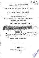 Sermones panegiricos De varios misterios, festividades y santos... Tomo I [ -Tomo II]