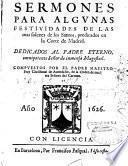 Sermones para algunas festividades de las mas solenes de los Santos, predicados en la Corte de Madrid... compuesto por el padre maestro fray Christoval de Avendano,...