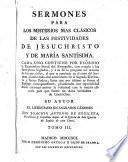 Sermones para todas las Domínicas del año, etc. (Sermones para los misterios mas clásicos de las festividades de Jesuchristo y de María Santísima.).