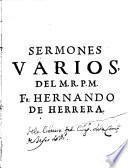 Sermones varios que dixo en el Peru ... Fr. Hernando de Herrera, del Orden de predicadores ...