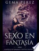 Sexo En Fantasía: 4 Novelas de Romance Y Erótica Fantástica
