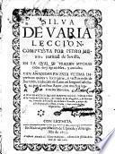 Silva de varia leccion, compvesta por Pedro Mexia ..., en la qval se tratan mvchas cosos [sic] muy agradables, y curiosas