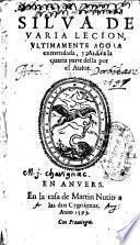 Silva de varia lecion, ultimamente agora enmendada, y añadida la quarta parte della por el autor