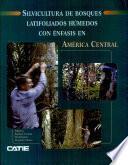 Silvicultura de bosques latifoliados húmedos con énfasis en América Central
