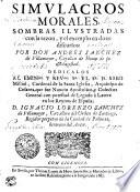 SIMVLACROS MORALES, SOMBRAS ILVSTRADAS con la razon, y el exemplo en doze discursos: POR DON ANDRES SANCHHEZ de Villamoyr, Capellan de Honor de su Magestad