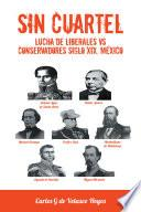 SIN CUARTEL Lucha de Liberales VS Conservadores Siglo XIX, México
