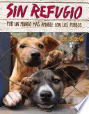Sin Refugio: Por Un Mundo Mas Amable Con Los Perros