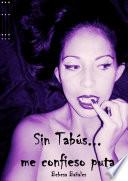 Sin tabus... me confieso puta 3