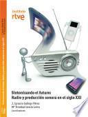 sintonizando el futuro : radio y produccion sonora en el siglo XXI