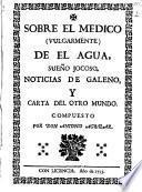Sobre el medico (vulgarmente) de el agua, sueño jocoso. Noticias de Galeno y carta del otro mundo