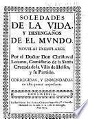 Soledades de la vida, y desengaños de el mundo. Novelas exemplares por el Doctor Don Christoval Lozano .. Corregidas, y enmendadas en esta quinta impression