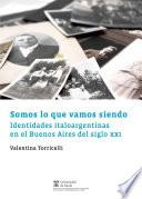 Somos lo que vamos siendo. Identidades italoargentinas en el Buenos Aires del siglo XXI