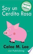 Soy un Cerdito Rosa (I am a Pink Pig)