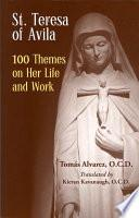 St. Teresa of Avila 100 Themes on Her Life and Work