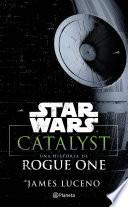 Star Wars. Catalyst. Una historia de Rogue One