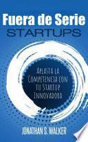 Startups Fuera de Serie: Aplasta la Competencia con tu Startup Innovadora