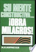 Su Mente Constructiva...¡Obra Milagros!