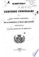 Subdivisión en partidos judiciales de la nueva división territorial de la Península e islas adyacentes, aprobada por S. M. en el Real Decreto de 21 de abril de 1834