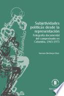 Subjetividades políticas desde la representación. Fotografía documental del campesinado en Colombia, 1965-1975