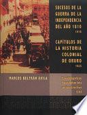 Sucesos de la guerra de la independencia del año 1810. Capítulos de la Historia colonial de Oruro