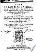 Suma de los mandamientos, y maremagnum del segundo, que enseña para el confessionario, y persuade para el pulpito. Con dos tablas muy copiosas, que siruen de lugares comunes. ... Compuesta por el licenciado Nicolas de Auila, ..