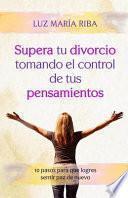Supera Tu Divorcio Tomando el Control de Tus Pensamientos