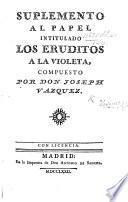 Suplemento al papel intitulado. Los Eruditos a la Violeta, compuesto por J. V.