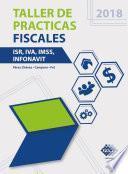 Taller de practicas fiscales. ISR, IVA, IMSS, Infonavit 2018