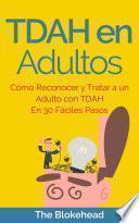 TDAH en Adultos. Cómo Reconocer y Tratar a un Adulto con TDAH en 30 Fáciles Pasos