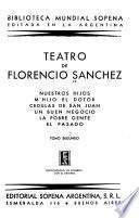 Teatro de Florencio Sánchez: Nuestros hijos. M'hijo ei dotor. C'edulas de San Juan. Un buen negocio. La pobre gente. El pasado