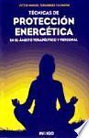 Técnicas de protección energética : en el ámbito terapéutico y personal