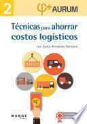 Técnicas para ahorrar costos logísticos. Aurum 2