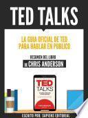 Ted Talks: La Guia Oficial De Ted Para Hablar En Publico - Resumen Del Libro De Chris Anderson