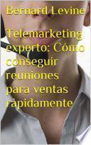 Telemarketing experto: Cómo conseguir reuniones para ventas rápidamente