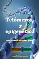 Telómeros Y Epigenética: Modificando Nuestros Genes