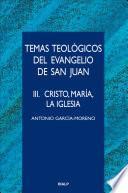 Temas teológicos del evangelio de San Juan. III. Cristo, María, la Iglesia