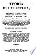 Teoría de la lectura ó Método analítico para enseñar y aprender á leer ...