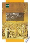 TEORÍA DEL ESTADO I. EL ESTADO Y SUS INSTITUCIONES