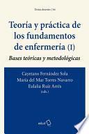 Teoría y práctica de los fundamentos de enfermería (I). Bases teóricas y metodológicas