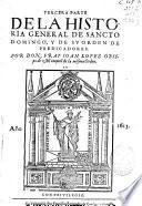 Tercera parte de la Historia general de Sancto Domingo y de su Orden de Predicadores