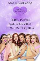 Tere... ¡Ponle sal a la vida con un tequila! (Ebrias de amor 3)