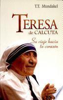 Teresa de Calcuta: Su viaje hacia su corazón Mundakel, T.T.. 1a. ed.