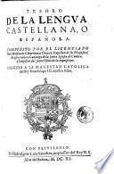 Tesoro de la lengua Castellana, o Española. Compuesto por el licenciado Don Sebastian de Cobarruuias Orozco, capellan de su Magestad, ...