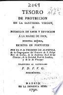 Tesoro de proteccion en la Santisima Virgen ó estimulos de amor y deuoción á la Madre de Dios ...