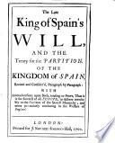 The late King of Spain's will, and the Treaty for the partition of the kingdom of Spain