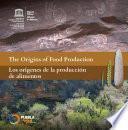 The Origins of food production/Los Orígenes de la producción de alimentos