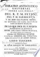 Theatro anti-critico uniuersal sobre las obras del R.P.M. Feyjoò del P.M. Sarmiento, y de Don Salvador Mañer ... : libro tercero ...